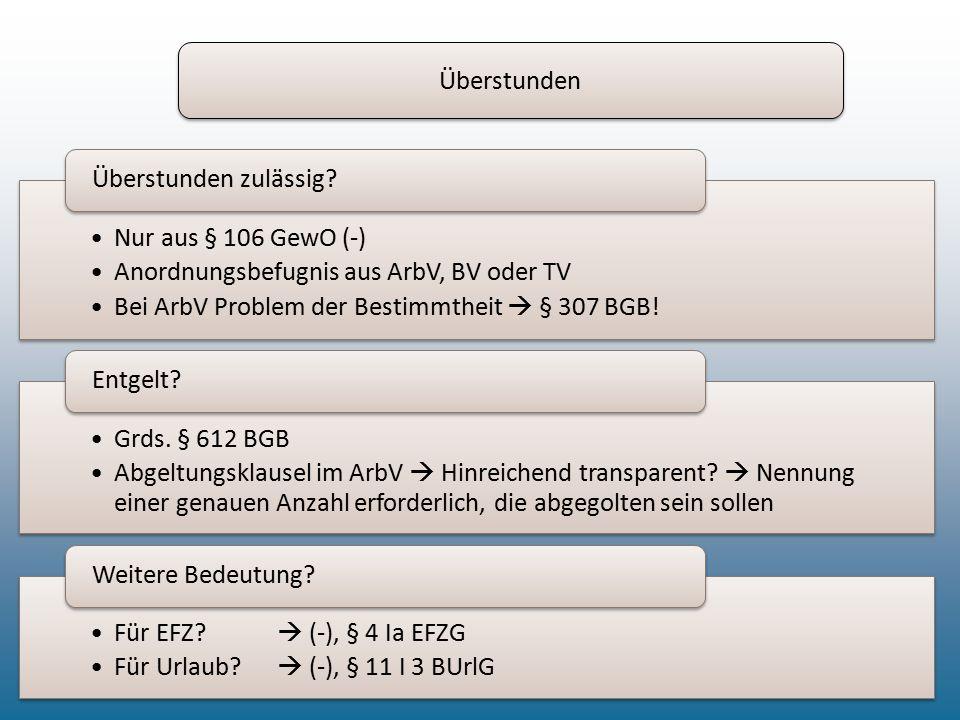 Überstunden Nur aus § 106 GewO (-) Anordnungsbefugnis aus ArbV, BV oder TV. Bei ArbV Problem der Bestimmtheit  § 307 BGB!