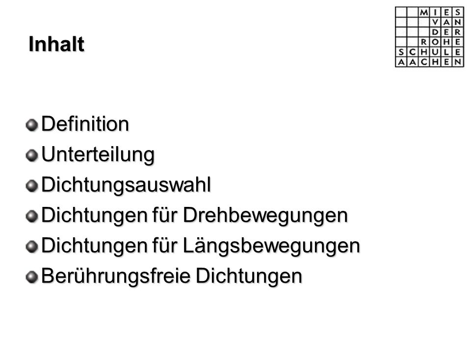 InhaltDefinition. Unterteilung. Dichtungsauswahl. Dichtungen für Drehbewegungen. Dichtungen für Längsbewegungen.