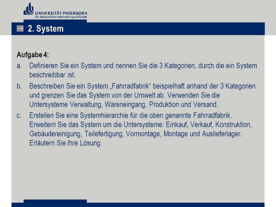 2. System Aufgabe 4: Definieren Sie ein System und nennen Sie die 3 Kategorien, durch die ein System beschreibbar ist.