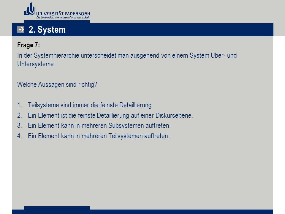 2. System Frage 7: In der Systemhierarchie unterscheidet man ausgehend von einem System Über- und Untersysteme.