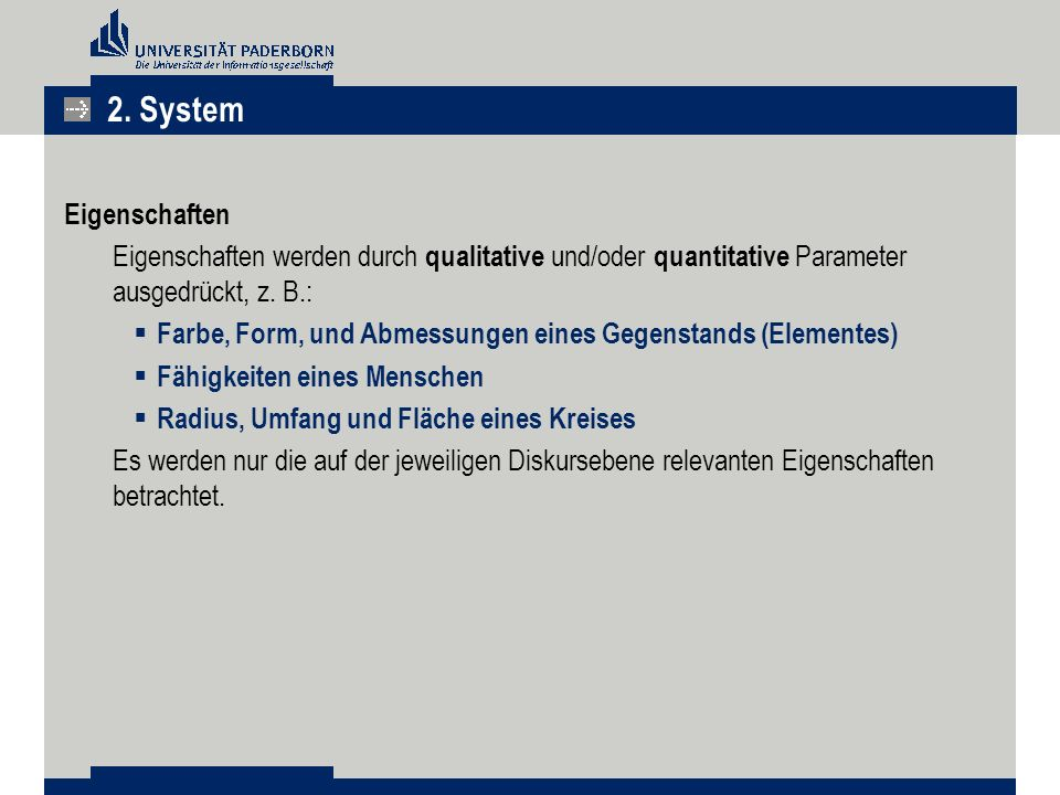 2. System Eigenschaften. Eigenschaften werden durch qualitative und/oder quantitative Parameter ausgedrückt, z. B.: