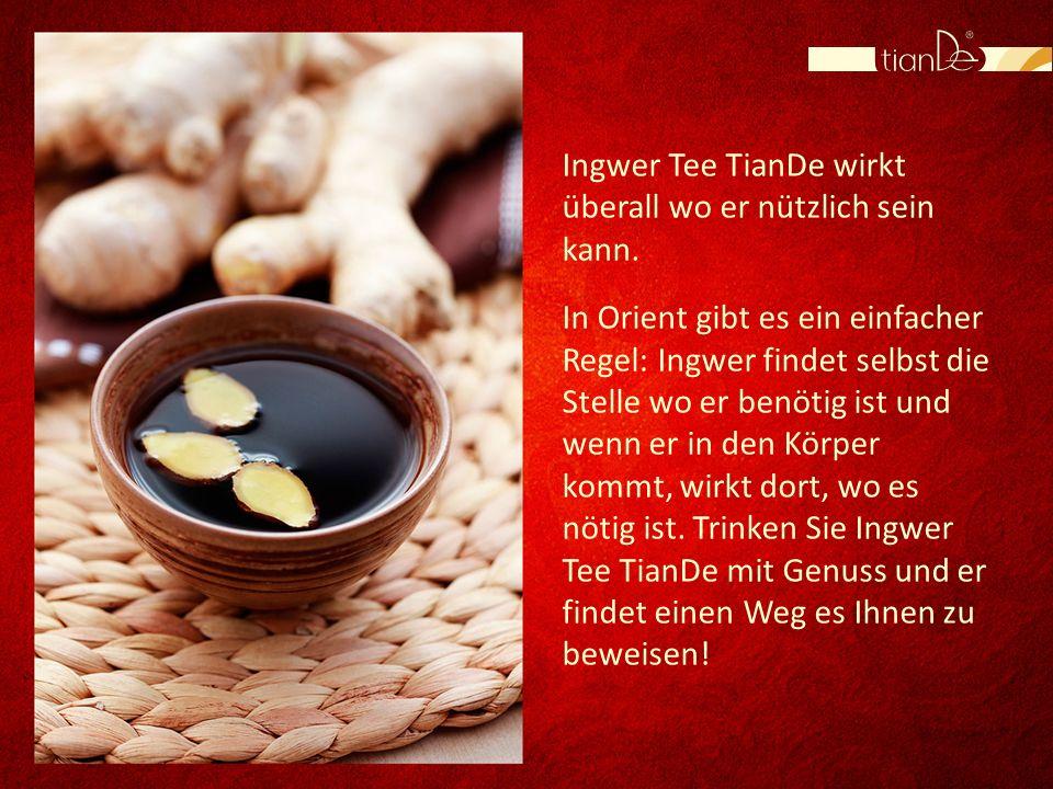 Ingwer Tee TianDe wirkt überall wo er nützlich sein kann.