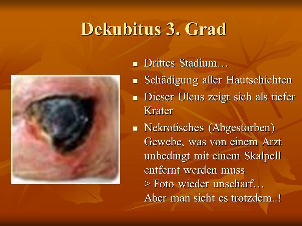 Dekubitus 3. Grad Drittes Stadium… Schädigung aller Hautschichten