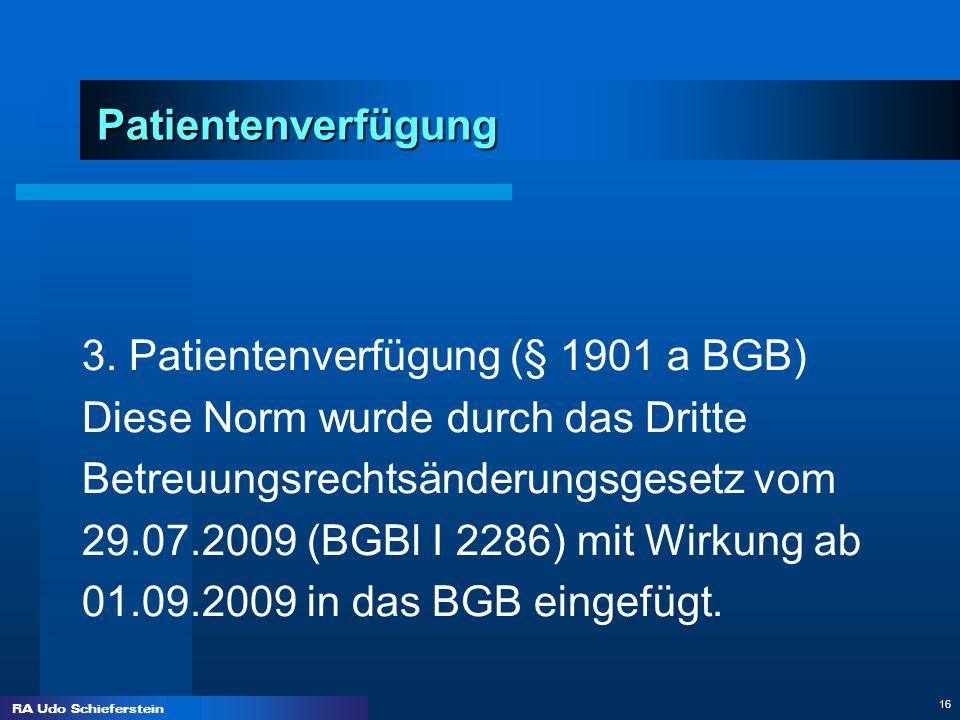 Patientenverfügung3. Patientenverfügung (§ 1901 a BGB) Diese Norm wurde durch das Dritte. Betreuungsrechtsänderungsgesetz vom.