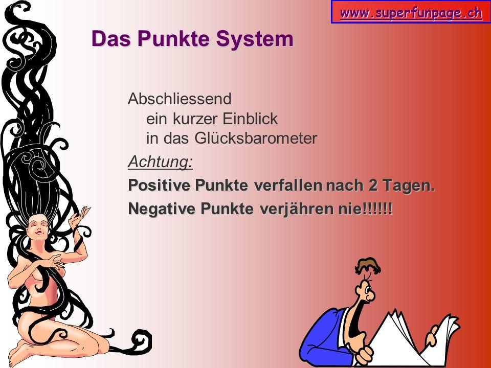 Das Punkte System Abschliessend ein kurzer Einblick in das Glücksbarometer. Achtung: Positive Punkte verfallen nach 2 Tagen.
