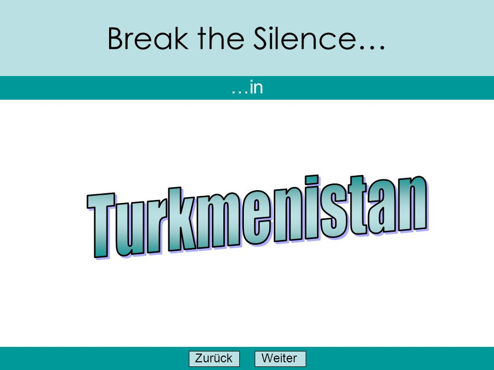 Break the Silence… …in Turkmenistan