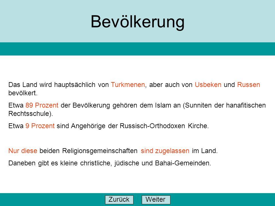 Bevölkerung Das Land wird hauptsächlich von Turkmenen, aber auch von Usbeken und Russen bevölkert.