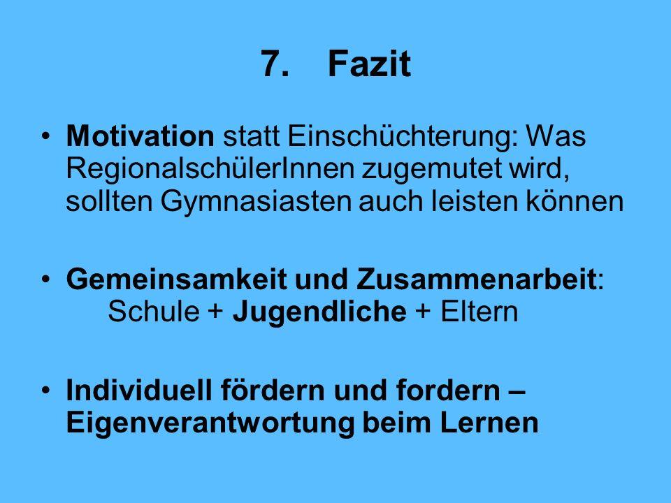7. Fazit Motivation statt Einschüchterung: Was RegionalschülerInnen zugemutet wird, sollten Gymnasiasten auch leisten können.