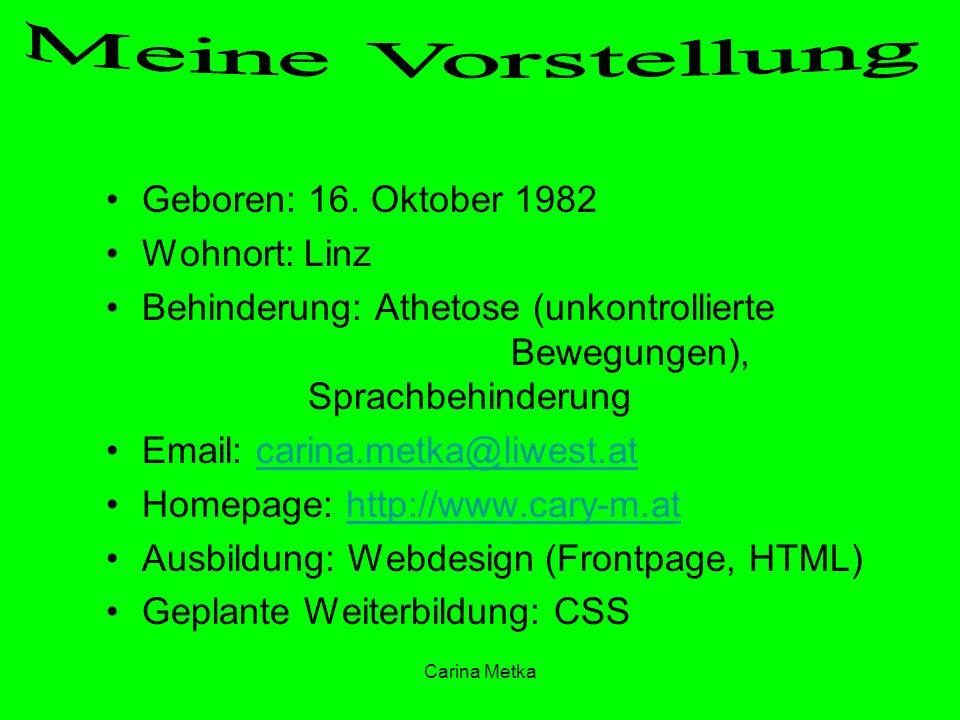 Meine Vorstellung Geboren: 16. Oktober 1982 Wohnort: Linz