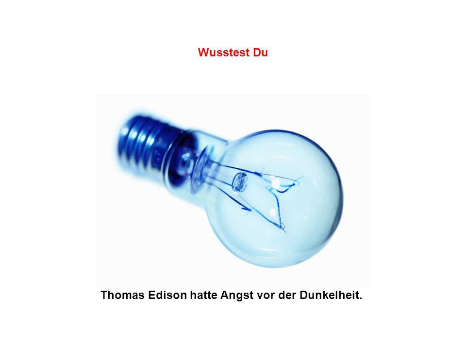Wusstest Du Thomas Edison hatte Angst vor der Dunkelheit.