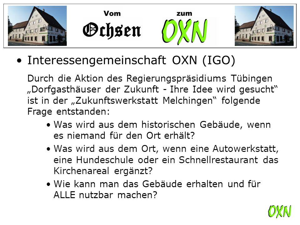 """Interessengemeinschaft OXN (IGO) Durch die Aktion des Regierungspräsidiums Tübingen """"Dorfgasthäuser der Zukunft - Ihre Idee wird gesucht ist in der """"Zukunftswerkstatt Melchingen folgende Frage entstanden:"""