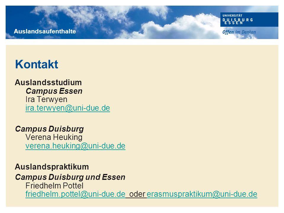 Auslandsaufenthalte Kontakt. Auslandsstudium Campus Essen Ira Terwyen ira.terwyen@uni-due.de.