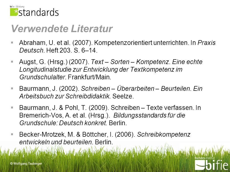 Verwendete Literatur Abraham, U. et al. (2007). Kompetenzorientiert unterrichten. In Praxis Deutsch. Heft 203. S. 6–14.