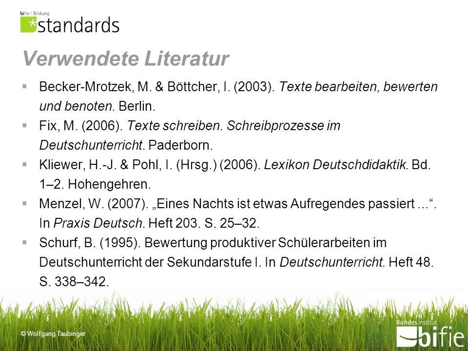 Verwendete Literatur Becker-Mrotzek, M. & Böttcher, I. (2003). Texte bearbeiten, bewerten und benoten. Berlin.