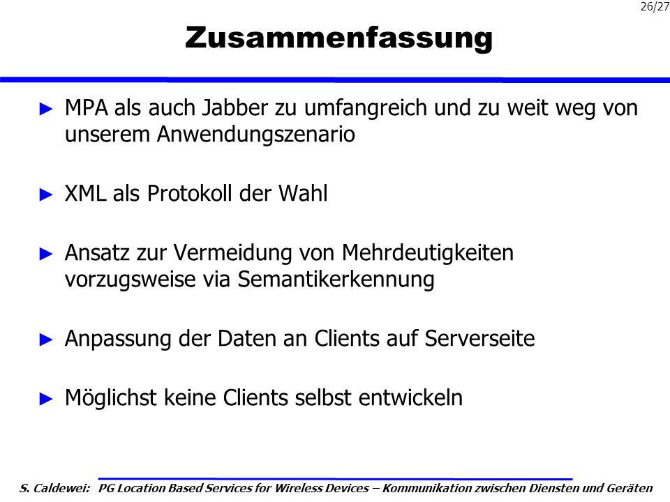 Zusammenfassung MPA als auch Jabber zu umfangreich und zu weit weg von unserem Anwendungszenario. XML als Protokoll der Wahl.