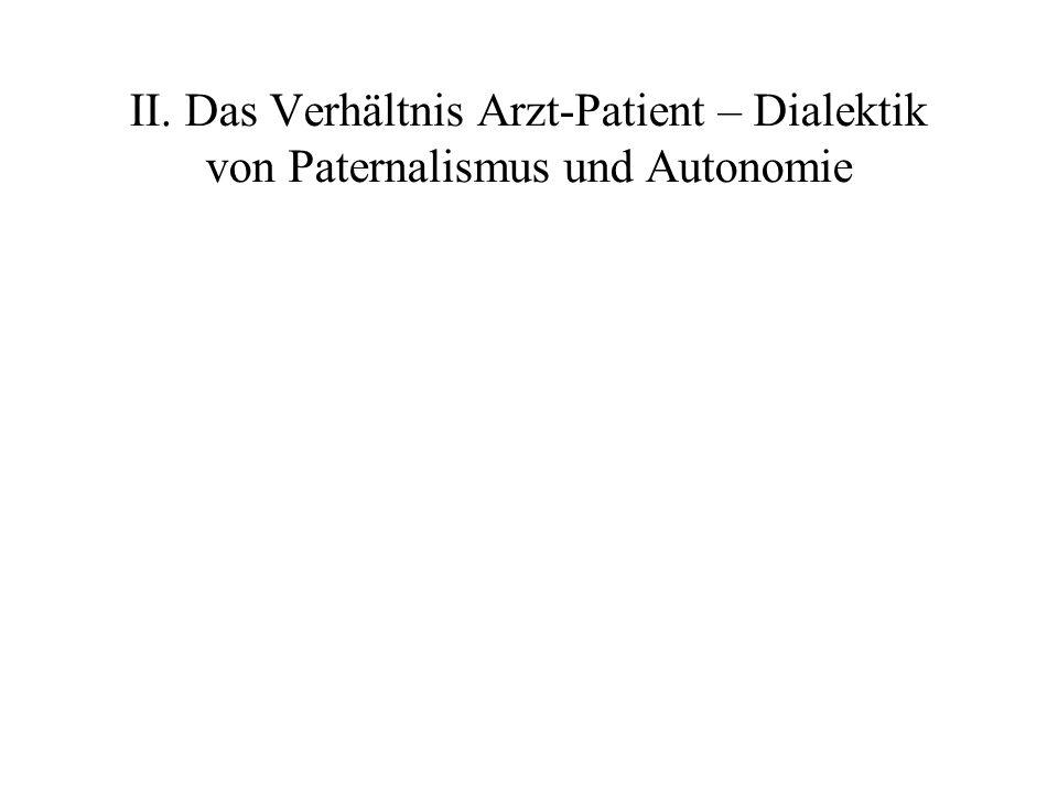 II. Das Verhältnis Arzt-Patient – Dialektik von Paternalismus und Autonomie