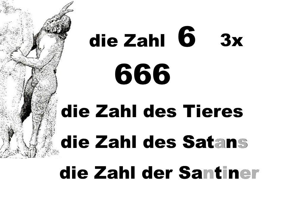666 die Zahl 6 3x die Zahl des Tieres die Zahl des Satans Satans