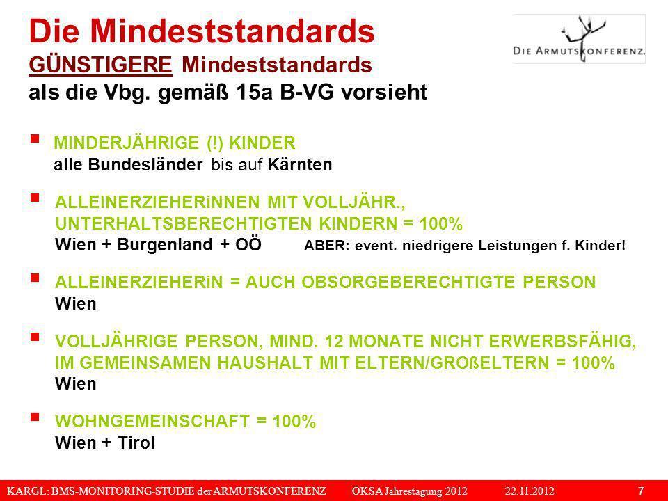 Die Mindeststandards GÜNSTIGERE Mindeststandards als die Vbg. gemäß 15a B-VG vorsieht. MINDERJÄHRIGE (!) KINDER alle Bundesländer bis auf Kärnten.