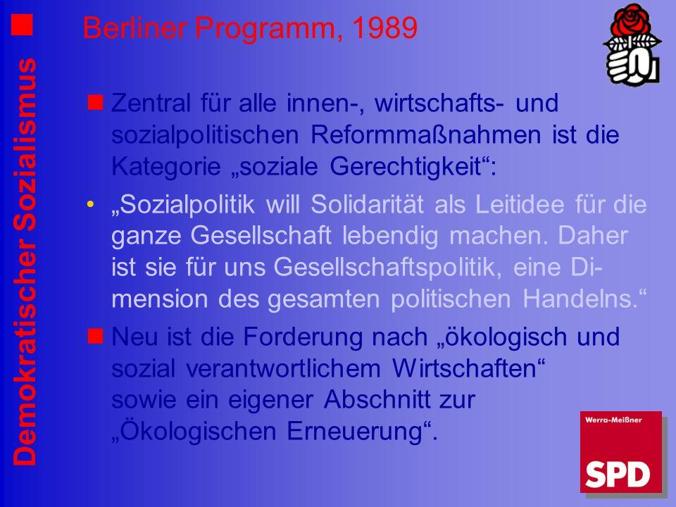 """Berliner Programm, 1989 Zentral für alle innen-, wirtschafts- und sozialpolitischen Reformmaßnahmen ist die Kategorie """"soziale Gerechtigkeit :"""