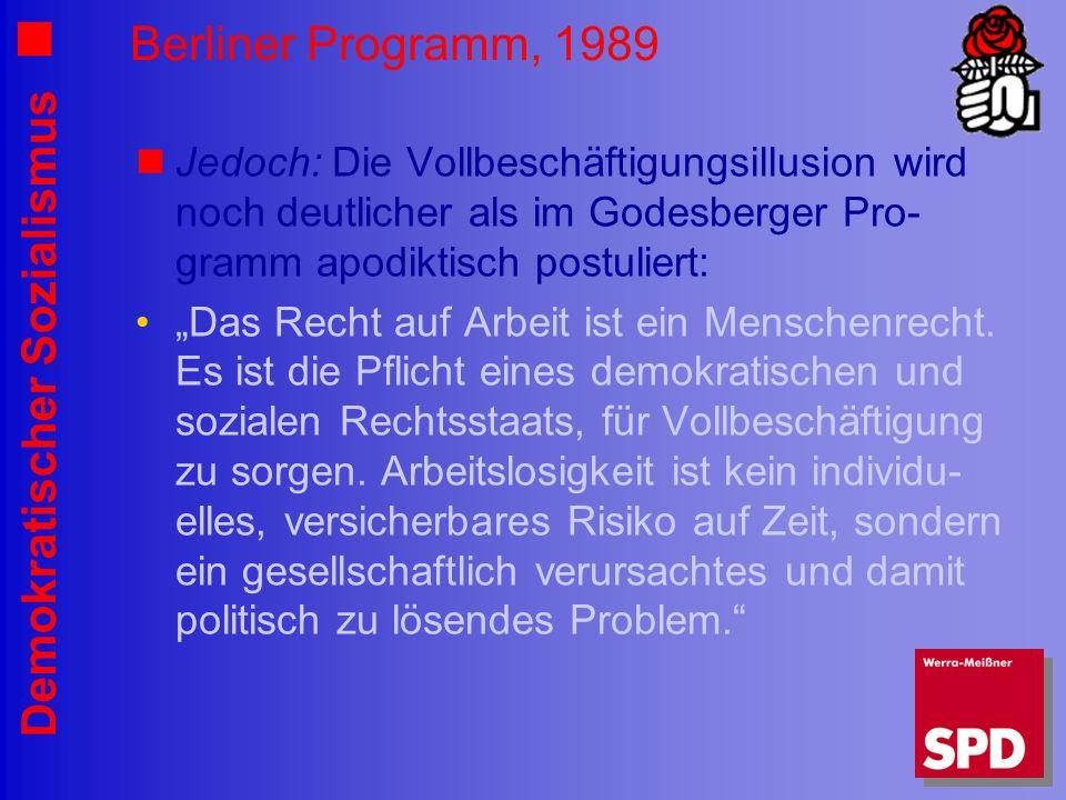 Berliner Programm, 1989 Jedoch: Die Vollbeschäftigungsillusion wird noch deutlicher als im Godesberger Pro-gramm apodiktisch postuliert: