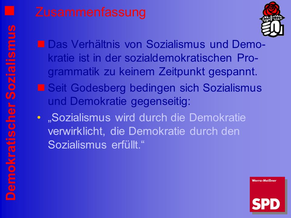 Zusammenfassung Das Verhältnis von Sozialismus und Demo-kratie ist in der sozialdemokratischen Pro-grammatik zu keinem Zeitpunkt gespannt.