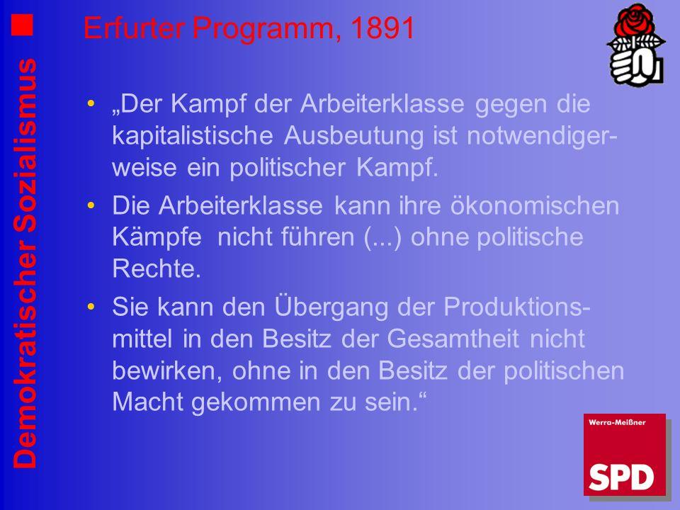 """Erfurter Programm, 1891 """"Der Kampf der Arbeiterklasse gegen die kapitalistische Ausbeutung ist notwendiger-weise ein politischer Kampf."""