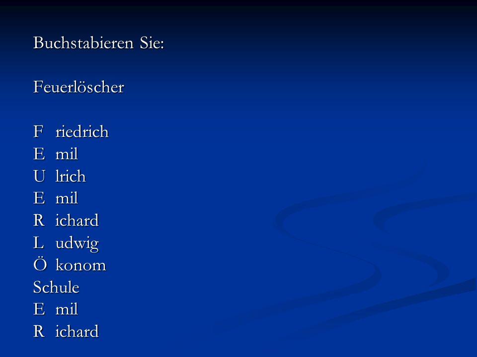 Buchstabieren Sie: Feuerlöscher F riedrich E mil U lrich R ichard L udwig Ö konom Schule