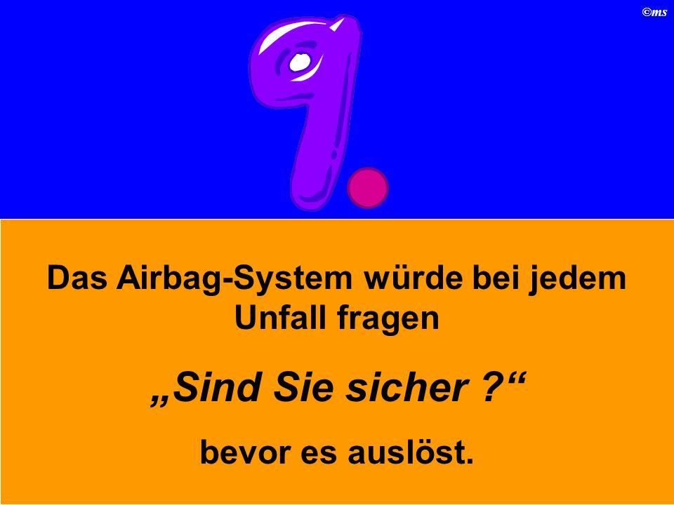Das Airbag-System würde bei jedem Unfall fragen