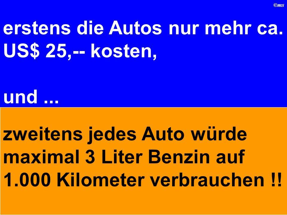 erstens die Autos nur mehr ca. US$ 25,-- kosten,