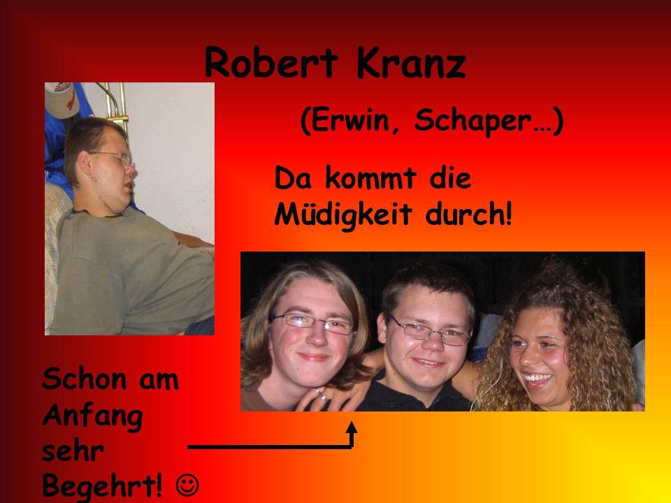 Robert Kranz (Erwin, Schaper…) Da kommt die Müdigkeit durch!