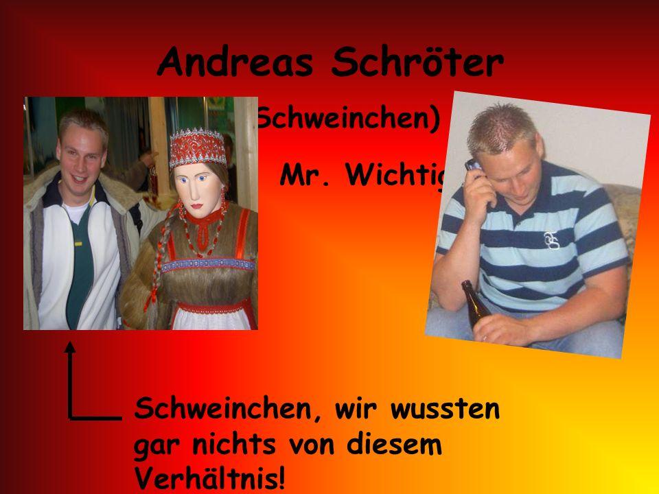 Andreas Schröter (Schweinchen) Mr. Wichtig !