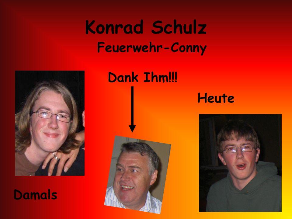Konrad Schulz Feuerwehr-Conny Dank Ihm!!! Heute Damals