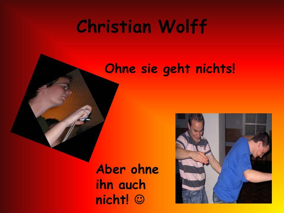 Christian Wolff Ohne sie geht nichts! Aber ohne ihn auch nicht! 
