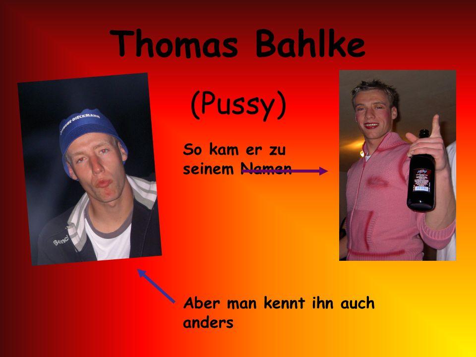 Thomas Bahlke (Pussy) So kam er zu seinem Namen