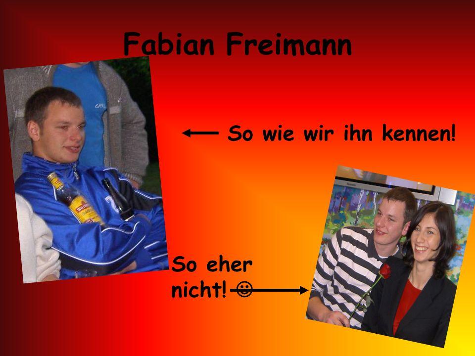 Fabian Freimann So wie wir ihn kennen! So eher nicht! 