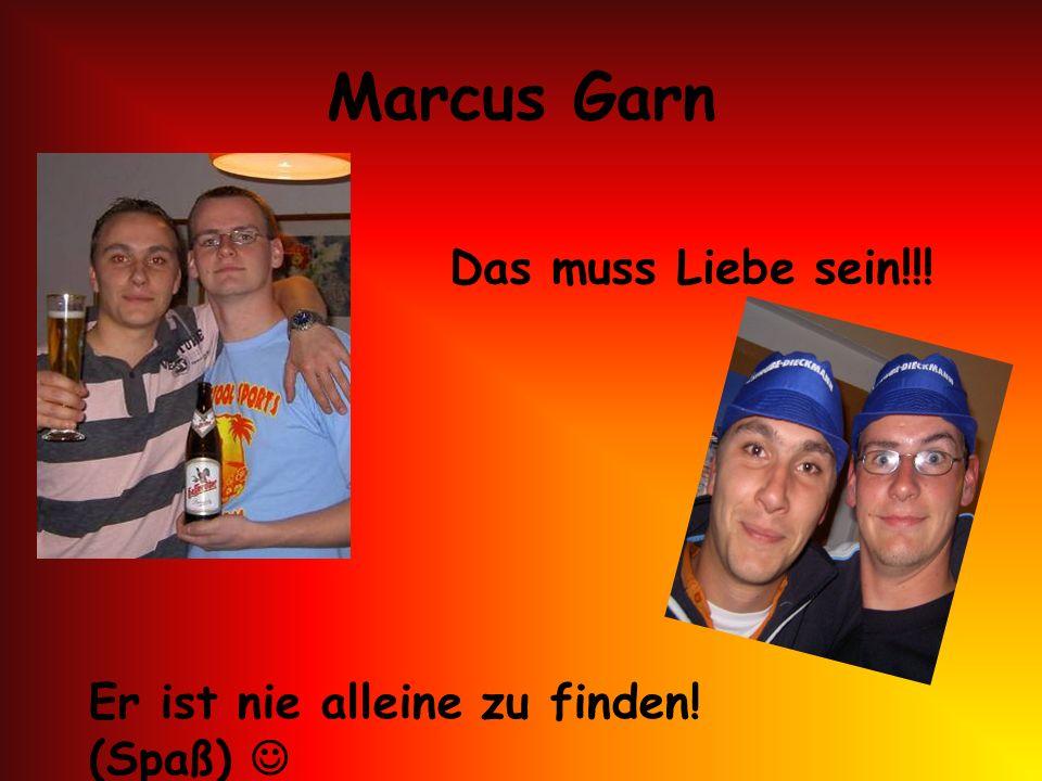 Marcus Garn Das muss Liebe sein!!!
