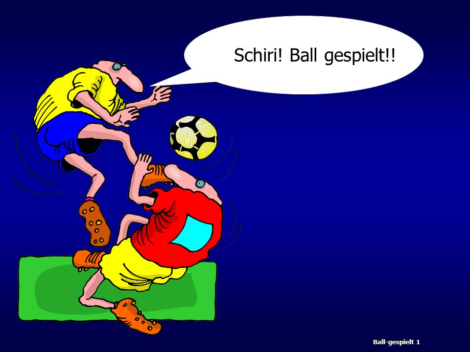Schiri! Ball gespielt!! Ball-gespielt 1