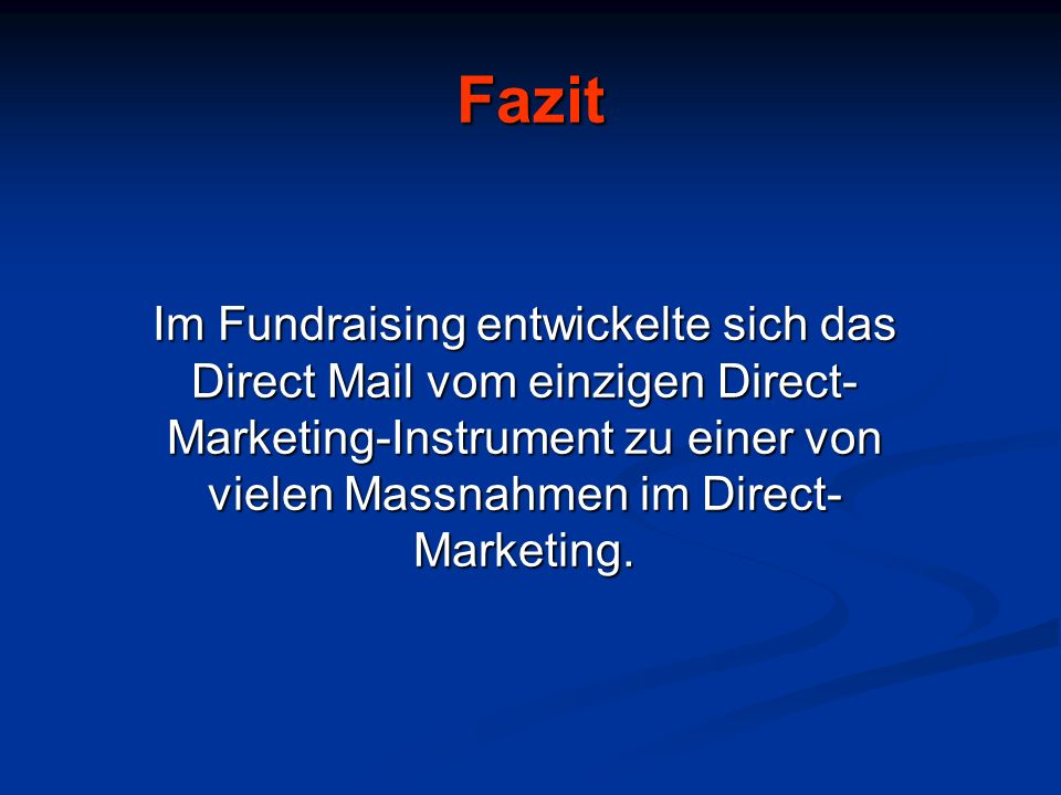 Fazit Im Fundraising entwickelte sich das Direct Mail vom einzigen Direct-Marketing-Instrument zu einer von vielen Massnahmen im Direct-Marketing.