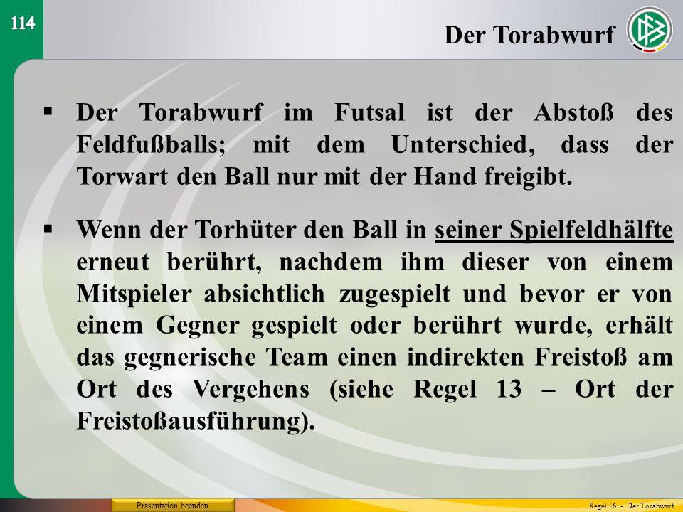 114Der Torabwurf. Der Torabwurf im Futsal ist der Abstoß des Feldfußballs; mit dem Unterschied, dass der Torwart den Ball nur mit der Hand freigibt.