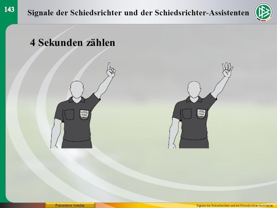 143Signale der Schiedsrichter und der Schiedsrichter-Assistenten. 4 Sekunden zählen. Präsentation beenden.