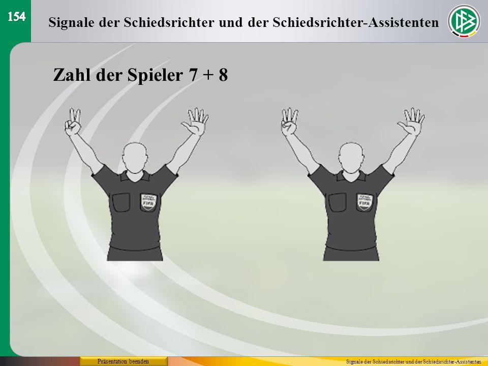 154 Signale der Schiedsrichter und der Schiedsrichter-Assistenten. Zahl der Spieler 7 + 8. Präsentation beenden.