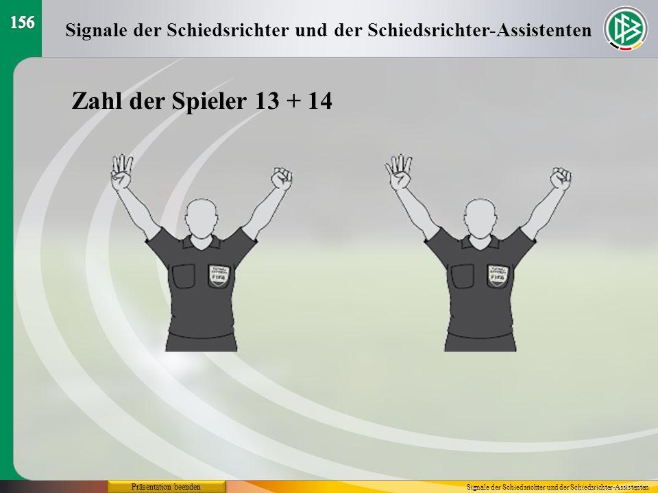 156 Signale der Schiedsrichter und der Schiedsrichter-Assistenten. Zahl der Spieler 13 + 14. Präsentation beenden.