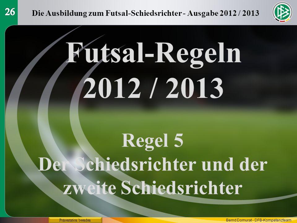 26Die Ausbildung zum Futsal-Schiedsrichter - Ausgabe 2012 / 2013. Futsal-Regeln 2012 / 2013. Regel 5.