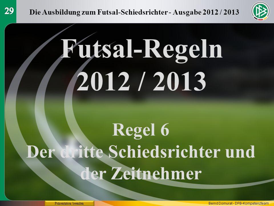 29 Die Ausbildung zum Futsal-Schiedsrichter - Ausgabe 2012 / 2013. Futsal-Regeln 2012 / 2013. Regel 6.