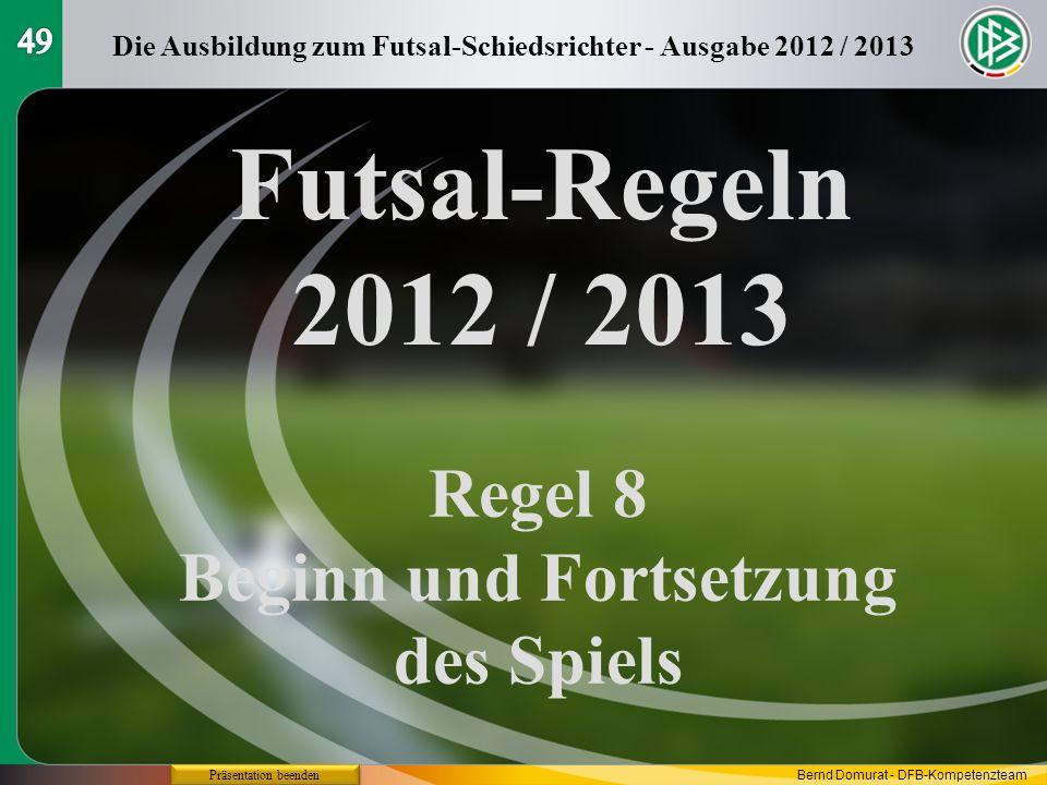 Futsal-Regeln 2012 / 2013 Regel 8 Beginn und Fortsetzung des Spiels 49