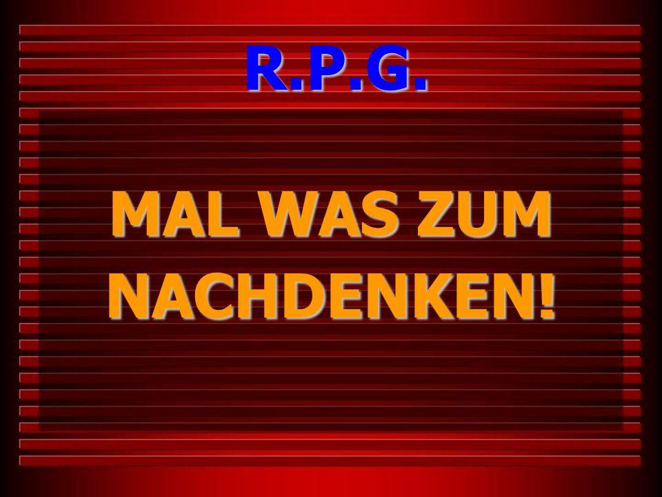 R.P.G. MAL WAS ZUM NACHDENKEN!