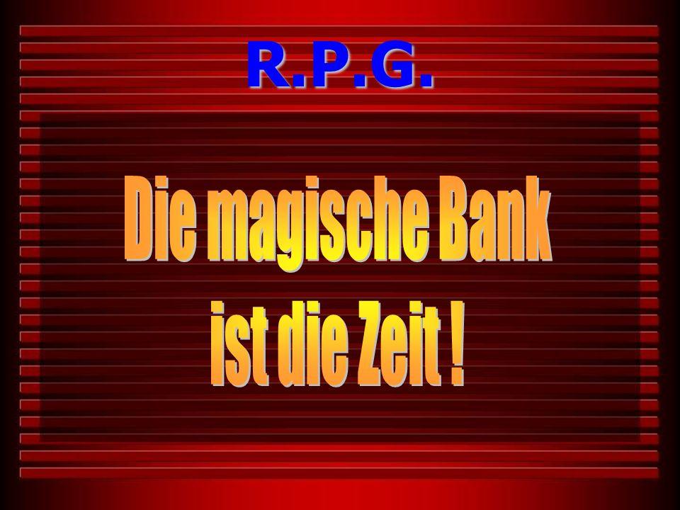 R.P.G. Die magische Bank ist die Zeit !
