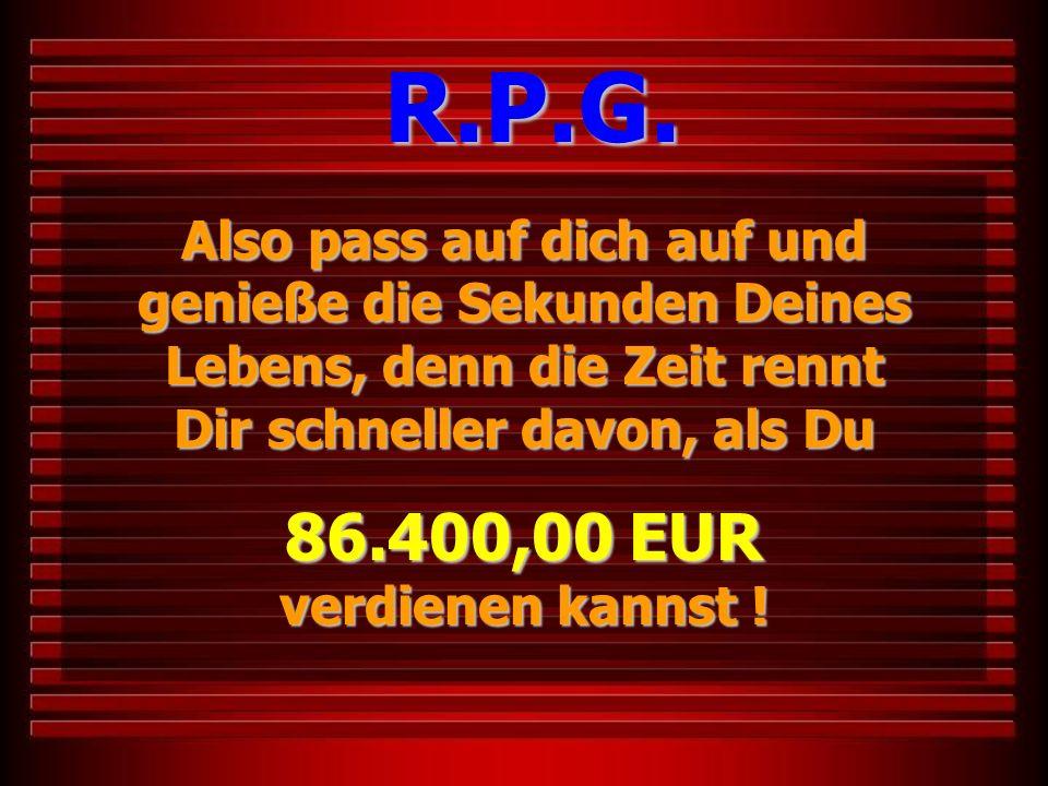 R.P.G. 86.400,00 EUR verdienen kannst !