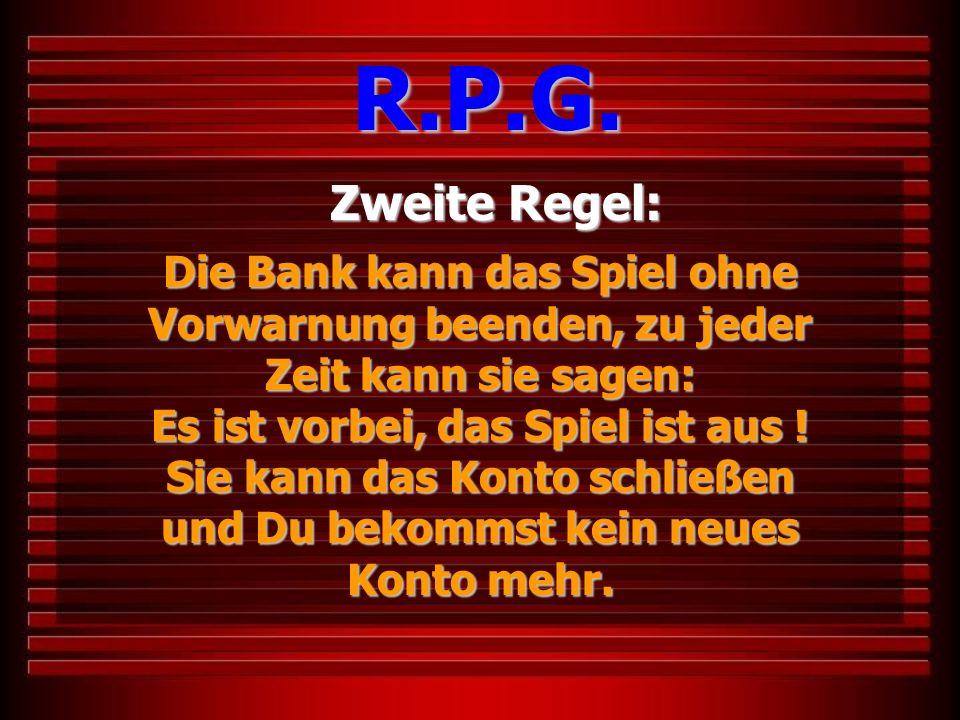 R.P.G. Zweite Regel: Die Bank kann das Spiel ohne Vorwarnung beenden, zu jeder.
