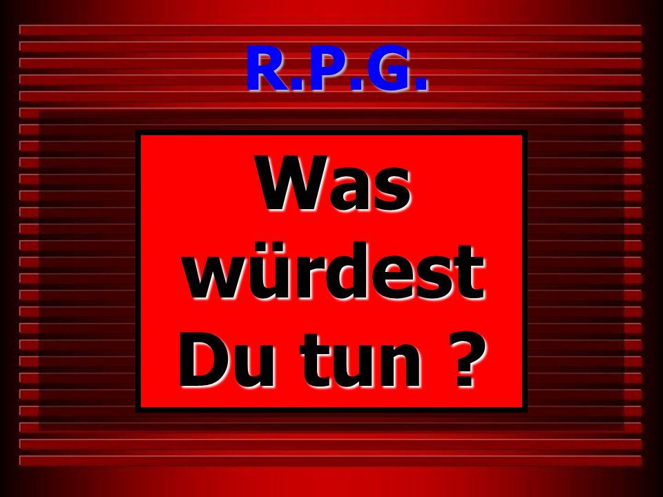 R.P.G. Was würdest Du tun